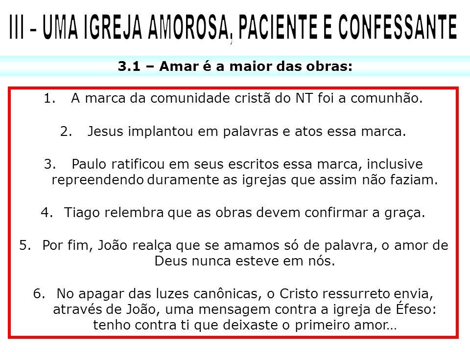 3.1 – Amar é a maior das obras: 1. A marca da comunidade cristã do NT foi a comunhão. 2. Jesus implantou em palavras e atos essa marca. 3. Paulo ratif