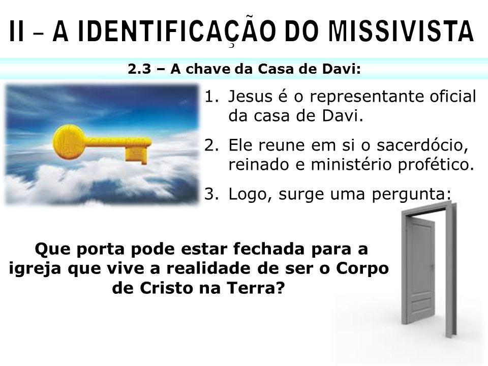 2.3 – A chave da Casa de Davi: 1.Jesus é o representante oficial da casa de Davi. 2.Ele reune em si o sacerdócio, reinado e ministério profético. 3.Lo
