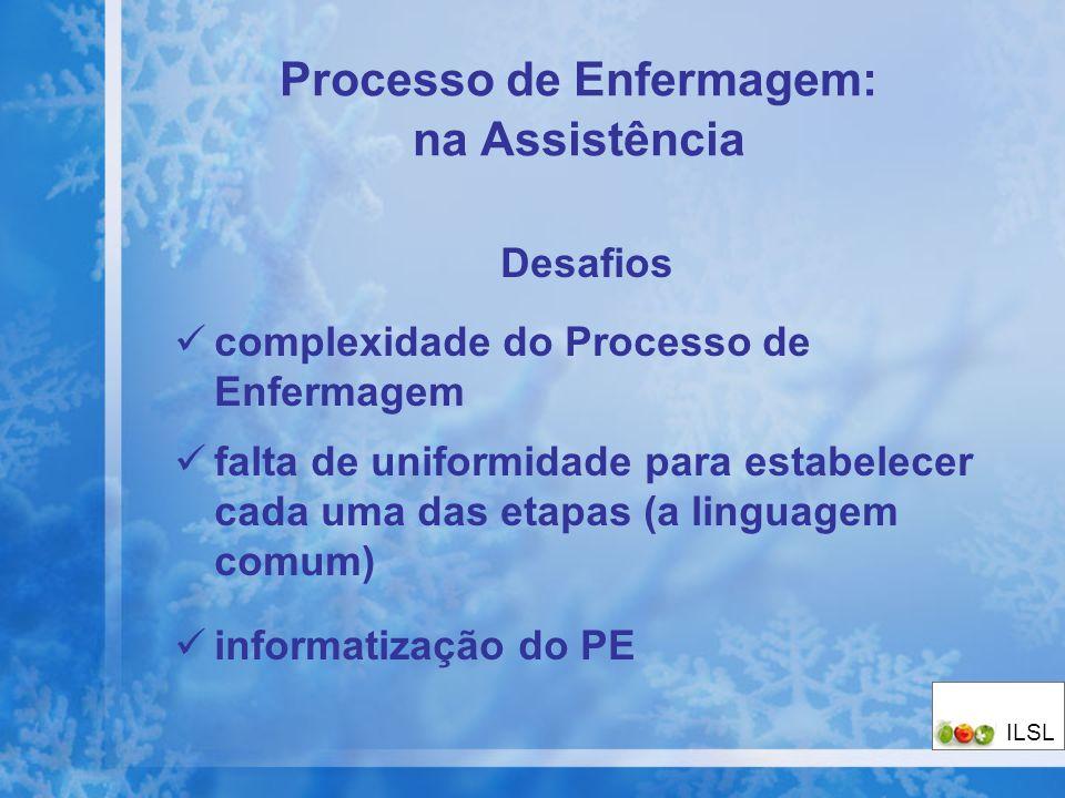 Processo de Enfermagem: na Assistência Desafios complexidade do Processo de Enfermagem falta de uniformidade para estabelecer cada uma das etapas (a l