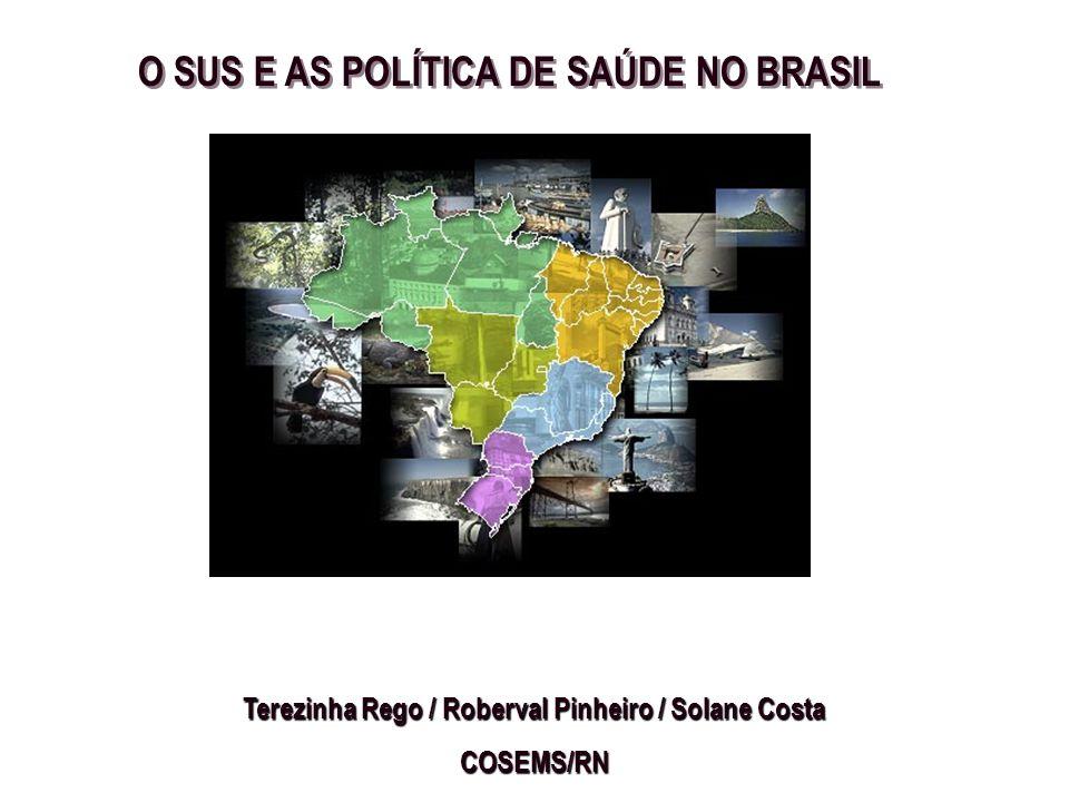 Terezinha Rego / Roberval Pinheiro / Solane Costa COSEMS/RN O SUS E AS POLÍTICA DE SAÚDE NO BRASIL