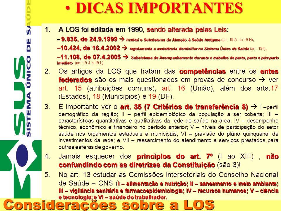 Considerações sobre a LOS DICAS IMPORTANTESDICAS IMPORTANTES 1.A LOS foi editada em 1990, sendo alterada pelas Leis: – 9.836, de 24.9.1999 institui o