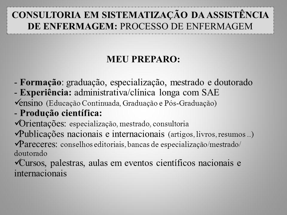 CONSULTORIA EM SISTEMATIZAÇÃO DA ASSISTÊNCIA DE ENFERMAGEM: PROCESSO DE ENFERMAGEM MEU PREPARO: - Formação: graduação, especialização, mestrado e dout