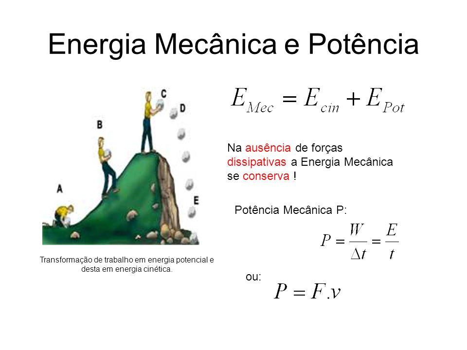 Energia Mecânica e Potência Na ausência de forças dissipativas a Energia Mecânica se conserva ! Potência Mecânica P: ou: Transformação de trabalho em