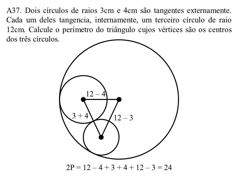 A36. Os raios de dois círculos medem 6cm e 8cm. Determine a distância d entre seus centros em cada caso. a) Eles são tangentes internamente. b) Eles s