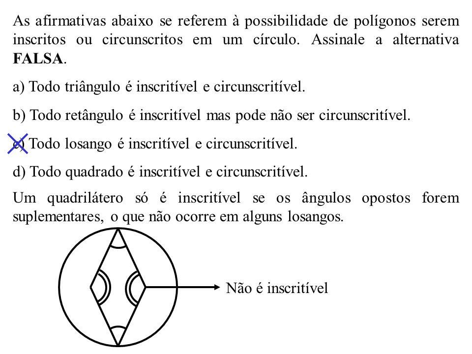 Um trapézio está inscrito em um círculo. Então, podemos afirmar que a) ele pode ser um trapézio retângulo. b) a soma das medidas de suas bases é igual