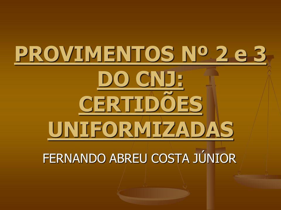 PROVIMENTOS Nº 2 e 3 DO CNJ: CERTIDÕES UNIFORMIZADAS FERNANDO ABREU COSTA JÚNIOR