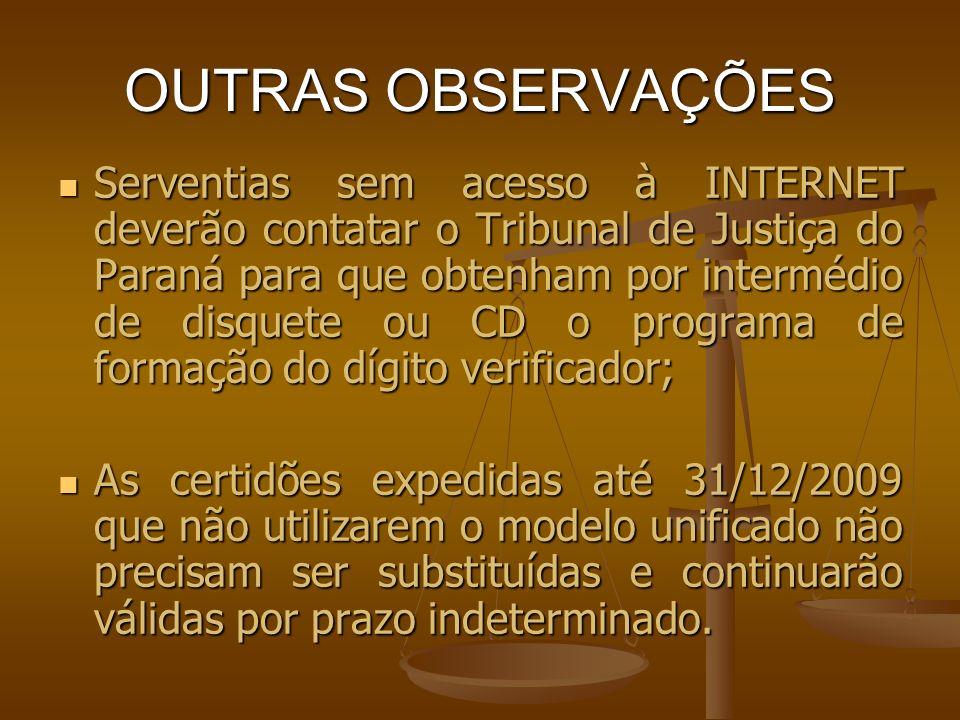 OUTRAS OBSERVAÇÕES Serventias sem acesso à INTERNET deverão contatar o Tribunal de Justiça do Paraná para que obtenham por intermédio de disquete ou C