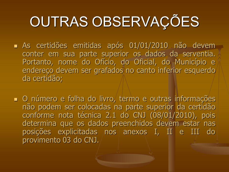OUTRAS OBSERVAÇÕES As certidões emitidas após 01/01/2010 não devem conter em sua parte superior os dados da serventia. Portanto, nome do Ofício, do Of