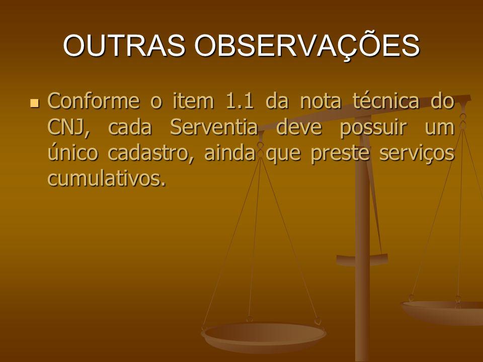 OUTRAS OBSERVAÇÕES Conforme o item 1.1 da nota técnica do CNJ, cada Serventia deve possuir um único cadastro, ainda que preste serviços cumulativos. C