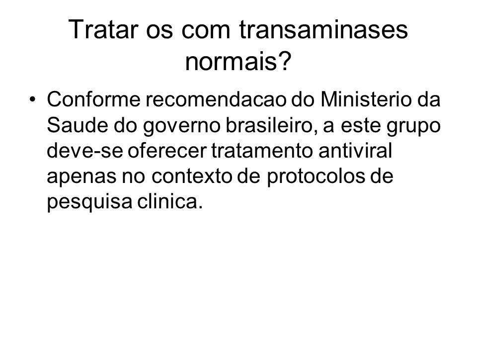 Tratar os com transaminases normais? Conforme recomendacao do Ministerio da Saude do governo brasileiro, a este grupo deve-se oferecer tratamento anti