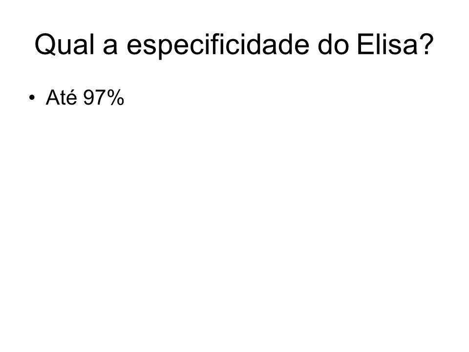 Qual a especificidade do Elisa? Até 97%