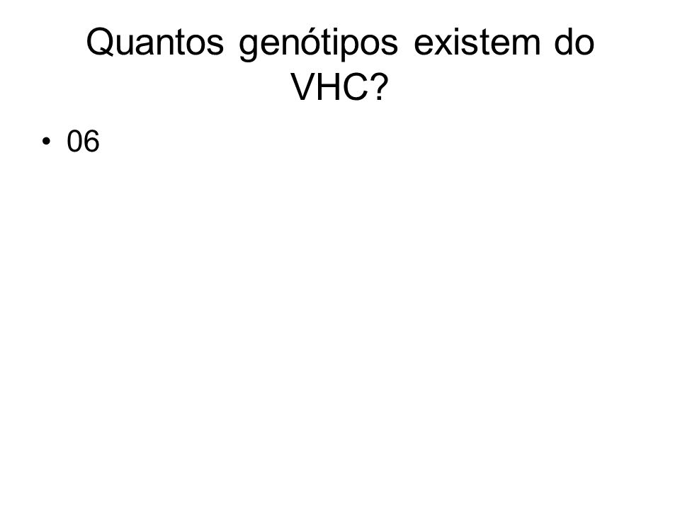 Quantos genótipos existem do VHC? 06