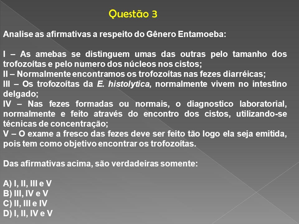 Analise as afirmativas a respeito do Gênero Entamoeba: I – As amebas se distinguem umas das outras pelo tamanho dos trofozoítas e pelo numero dos núcl