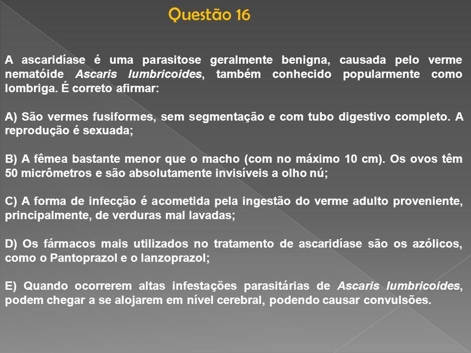 A ascaridíase é uma parasitose geralmente benigna, causada pelo verme nematóide Ascaris lumbricoides, também conhecido popularmente como lombriga. É c