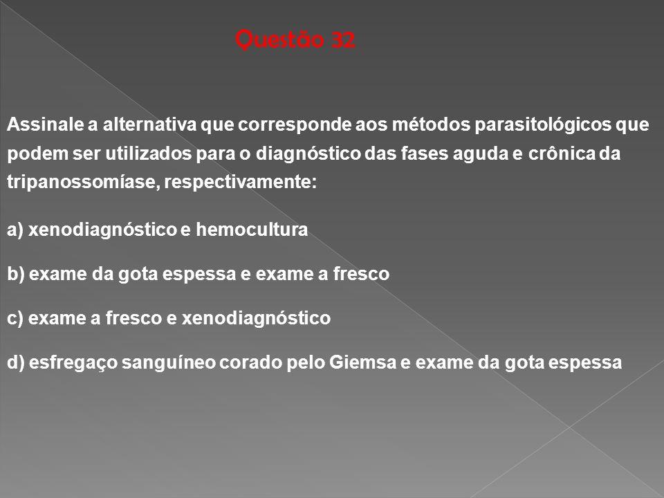 Questão 32 Assinale a alternativa que corresponde aos métodos parasitológicos que podem ser utilizados para o diagnóstico das fases aguda e crônica da