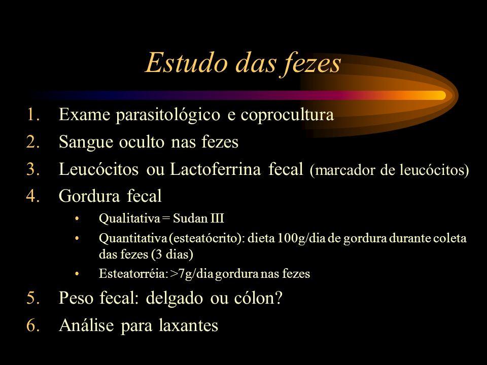 Estudo das fezes 1.Exame parasitológico e coprocultura 2.Sangue oculto nas fezes 3.Leucócitos ou Lactoferrina fecal (marcador de leucócitos) 4.Gordura