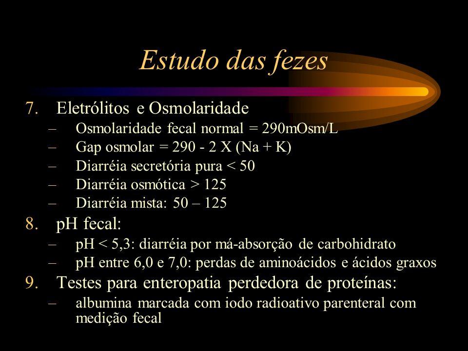 Estudo das fezes 7.Eletrólitos e Osmolaridade –Osmolaridade fecal normal = 290mOsm/L –Gap osmolar = 290 - 2 X (Na + K) –Diarréia secretória pura < 50