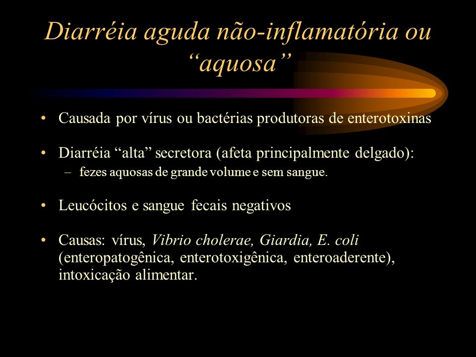 Diarréia aguda não-inflamatória ou aquosa Causada por vírus ou bactérias produtoras de enterotoxinas Diarréia alta secretora (afeta principalmente del