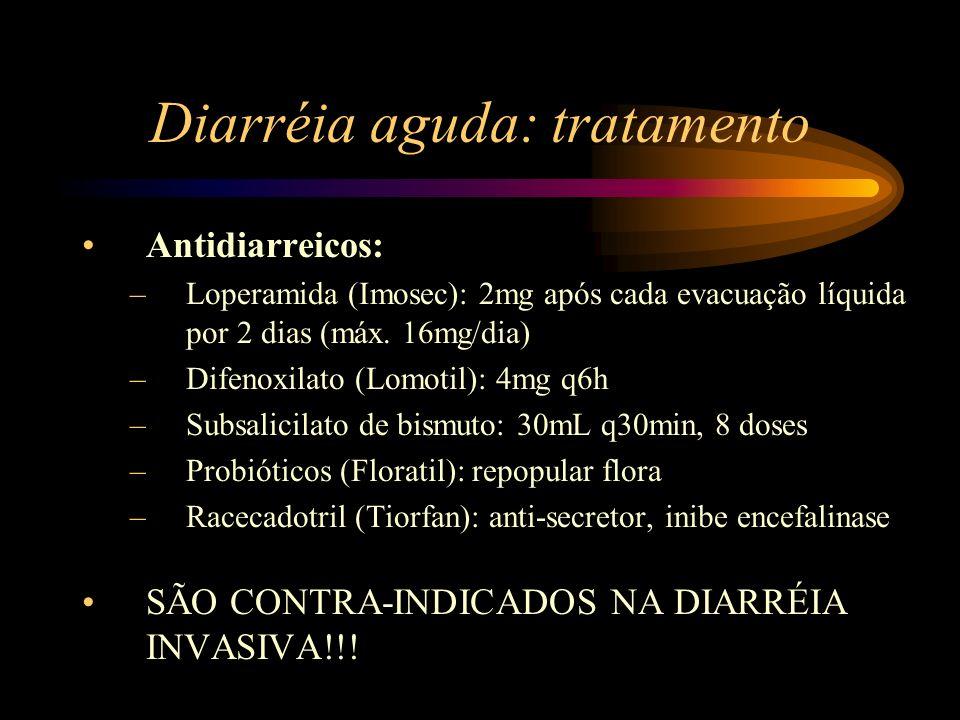 Diarréia aguda: tratamento Antidiarreicos: –Loperamida (Imosec): 2mg após cada evacuação líquida por 2 dias (máx. 16mg/dia) –Difenoxilato (Lomotil): 4