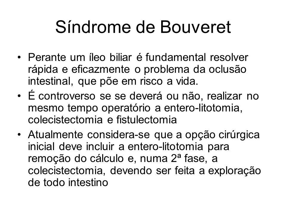 Síndrome de Bouveret Perante um íleo biliar é fundamental resolver rápida e eficazmente o problema da oclusão intestinal, que põe em risco a vida. É c