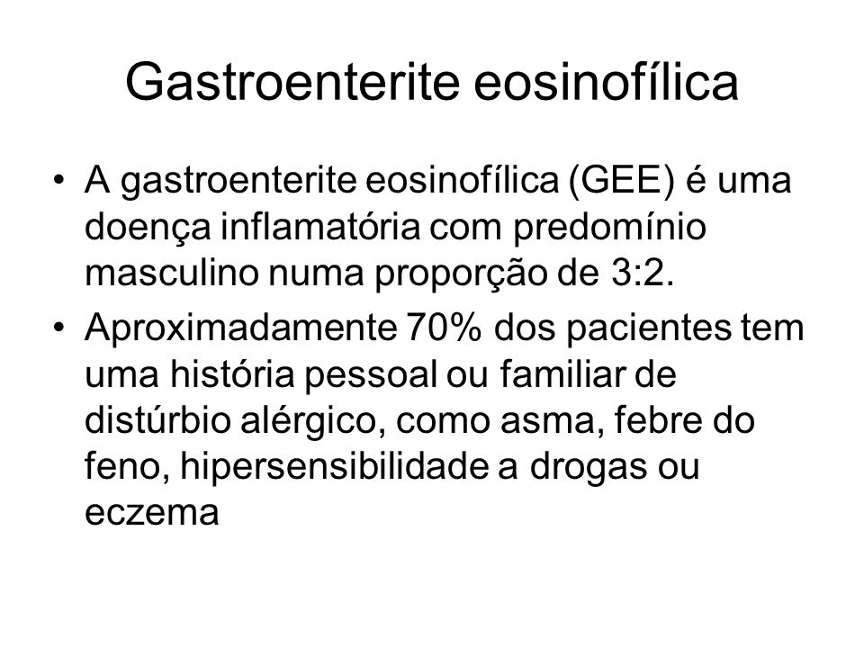 Gastroenterite eosinofílica A gastroenterite eosinofílica (GEE) é uma doença inflamatória com predomínio masculino numa proporção de 3:2. Aproximadame
