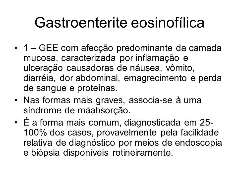 Gastroenterite eosinofílica 1 – GEE com afecção predominante da camada mucosa, caracterizada por inflamação e ulceração causadoras de náusea, vômito, diarréia, dor abdominal, emagrecimento e perda de sangue e proteínas.