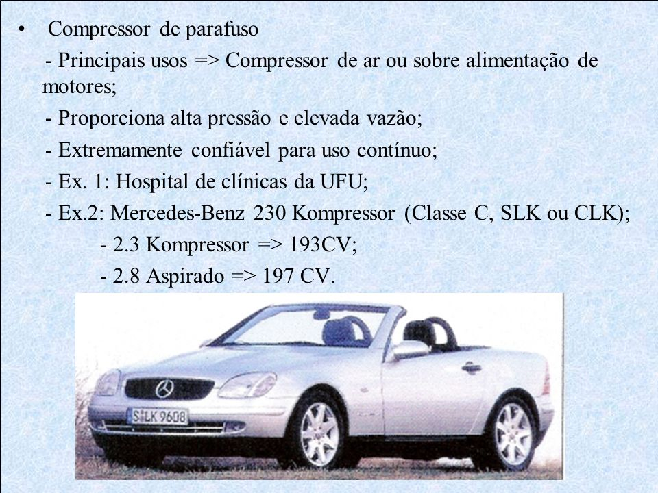 Compressor de parafuso - Principais usos => Compressor de ar ou sobre alimentação de motores; - Proporciona alta pressão e elevada vazão; - Extremamen