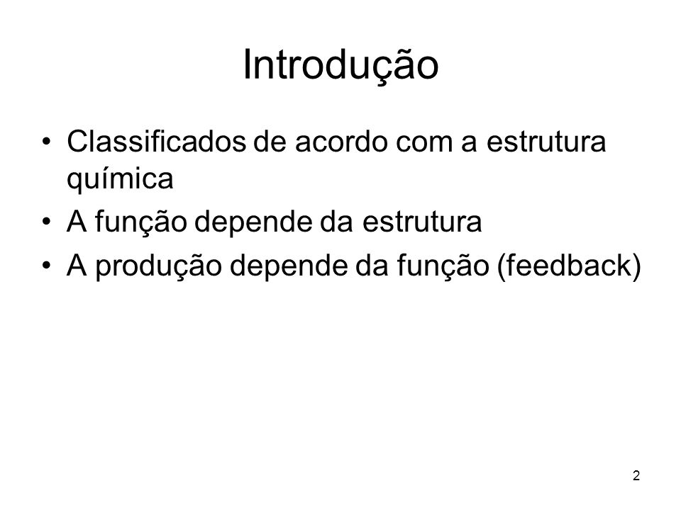2 Introdução Classificados de acordo com a estrutura química A função depende da estrutura A produção depende da função (feedback)