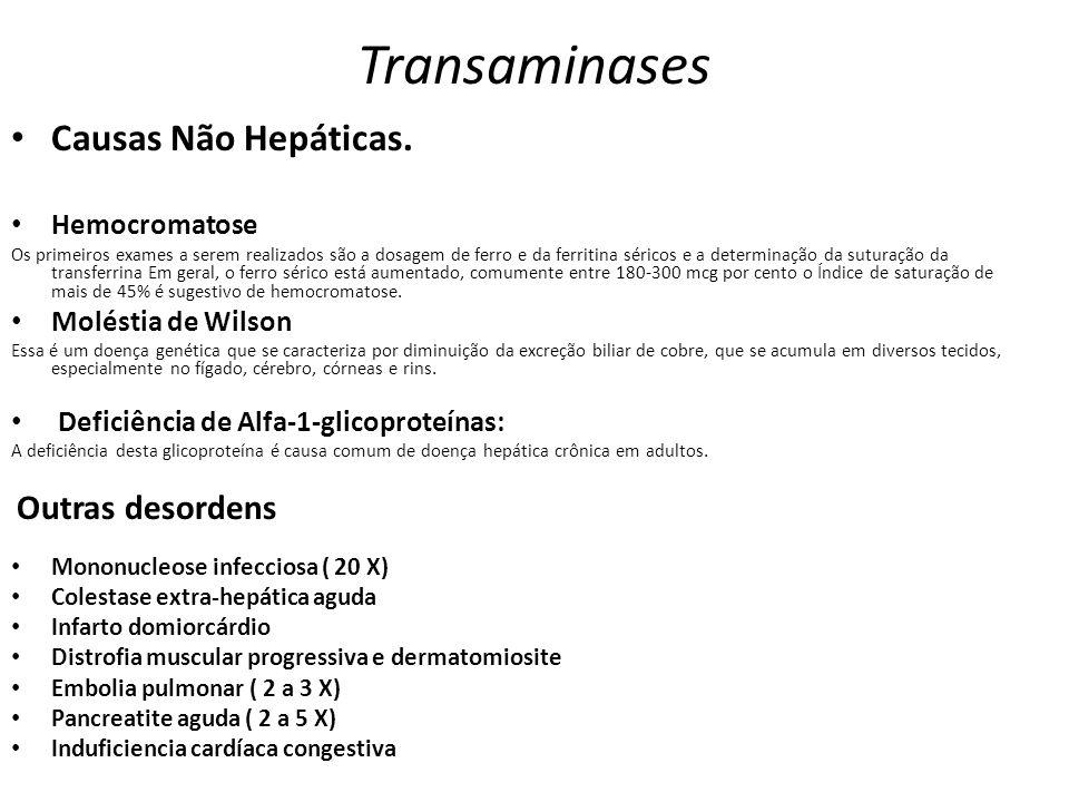 Transaminases Causas Não Hepáticas. Hemocromatose Os primeiros exames a serem realizados são a dosagem de ferro e da ferritina séricos e a determinaçã