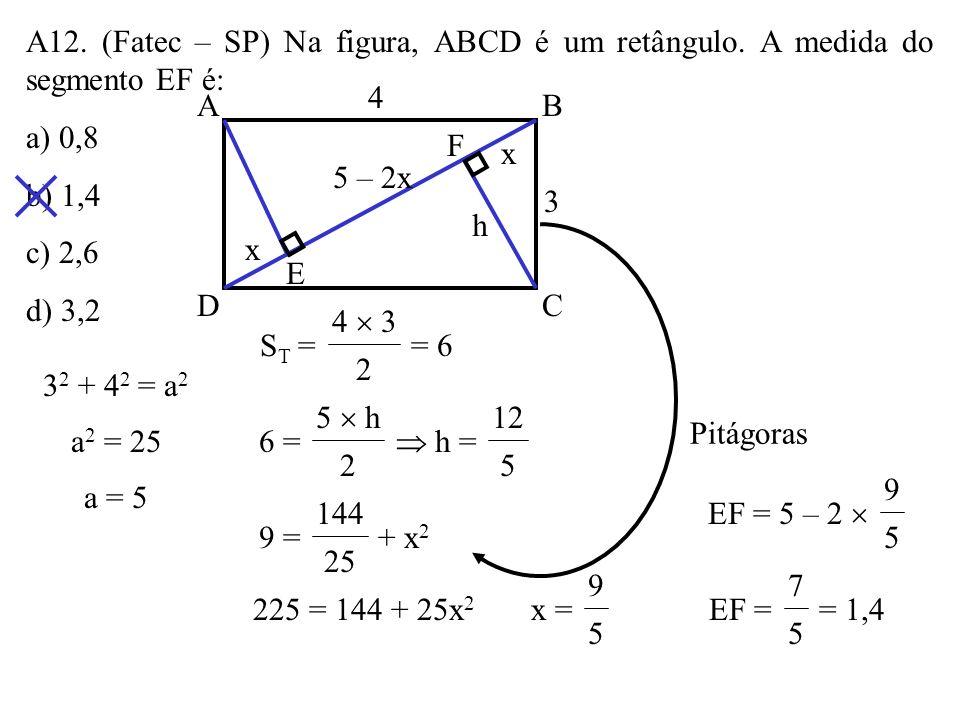 A11. O triângulo ABC da figura é eqüilátero. Se AM = MB = 3 e CD = 2, a medida de AE é: a) 4 b) 4,2 c) 4,5 d) 4,8 E 3 3 2 60º 120º 3 x 3 – x A M B CD