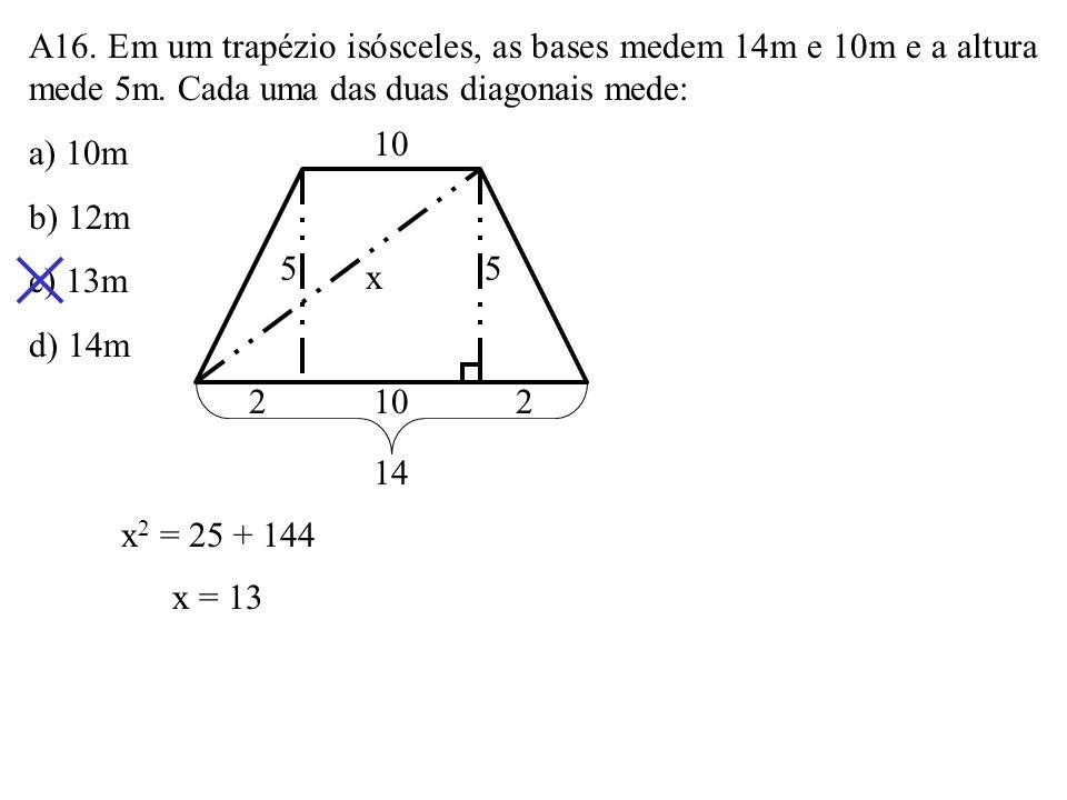 A15. AB = 16cm é um diâmetro de um círculo. Se P é um ponto do círculo que dista 4cm do ponto A, a distância de P ao diâmetro AB é: a) 13cm b) 15cm c)