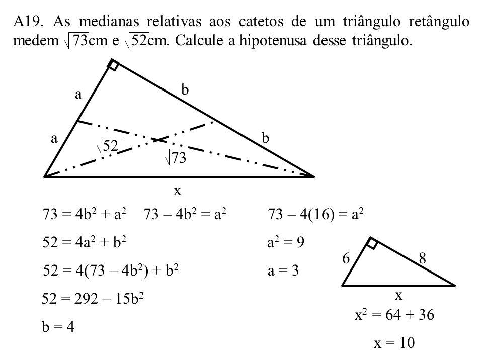 A18. Se os catetos de um triângulo retângulo estão entre si na razão 1:2, então suas projeções respectivas na hipotenusa estão entre si na razão: a) 1