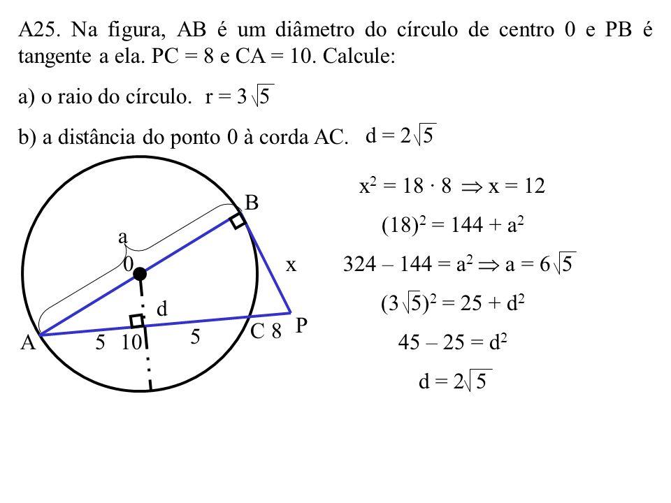 A24. No círculo da figura, AB = 8 é um dos diâmetros e o segmento BC = 6 é tangente ao círculo. Se P é ponto de interseção de AC com o círculo, a dist