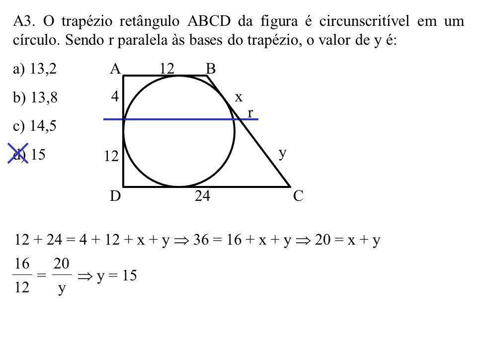 A2. O perímetro do paralelogramo ABCD da figura é: a) 80 b) 90 c) 100 d) 108 AB CD x x + 15 16 12 30 x + 15 x = 30 12 12x + 180 = 30x x = 10 10 a 30 1