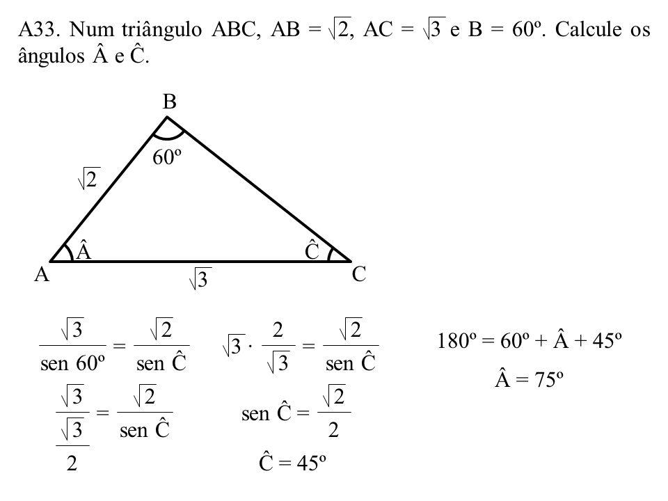 A32. Na figura, o valor de sen é: a) 0,4 b) 0,5 c) 0,6 d) 0,8 30º 56 6 sen 5 sen 30º = 6 sen 5 1 = 2 5 sen = 3 sen = 0,6