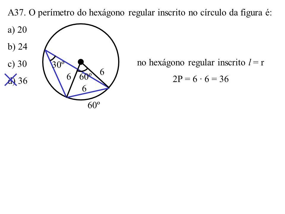 A36. Um quadrado cujo lado mede 8cm está inscrito em um círculo. A altura do triângulo eqüilátero inscrito no mesmo círculo mede, em cm, a) 6 b) 6 2 c