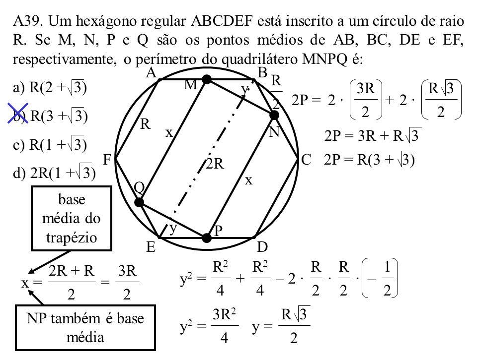 A38. Um hexágono regular cujo lado mede 6cm está circunscrito a um círculo. O lado do triângulo inscrito nesse mesmo círculo mede: a) 9cm b) 6 3cm c)