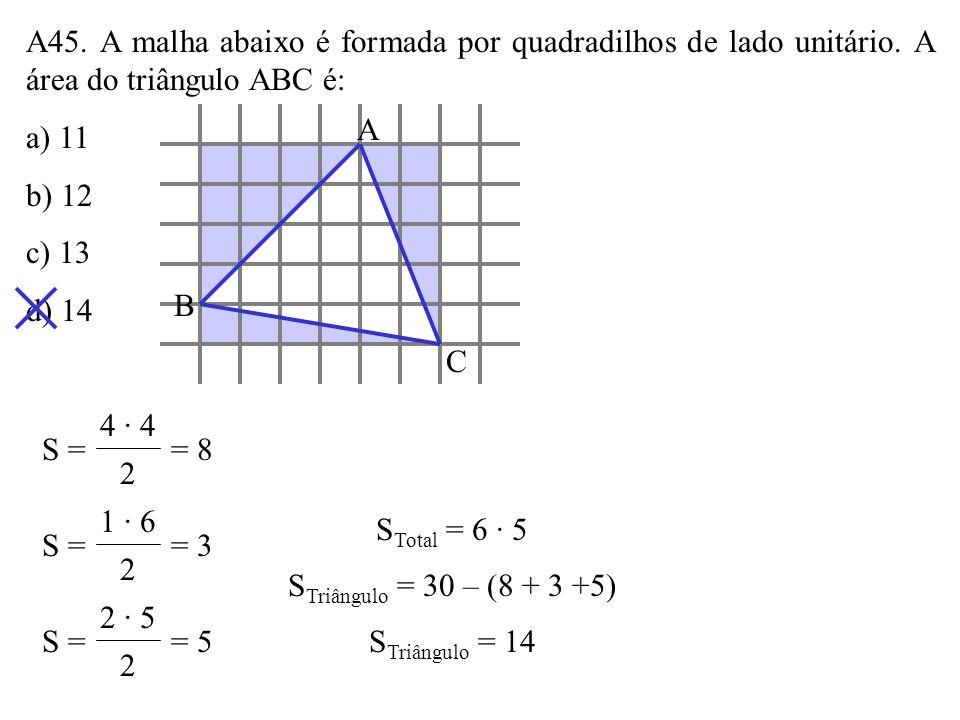 A44. Num triângulo isósceles, a base mede 8cm e o perímetro mede 18cm. Sua área é, em cm 2, a) 9 b) 9 3 c) 12 d) 16 8 55 S Triângulo = p(p – a)(p – b)