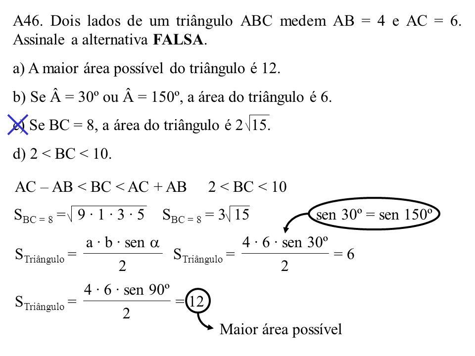 A45. A malha abaixo é formada por quadradilhos de lado unitário. A área do triângulo ABC é: a) 11 b) 12 c) 13 d) 14 B C A S = 4 · 4 2 = 8 S = 1 · 6 2