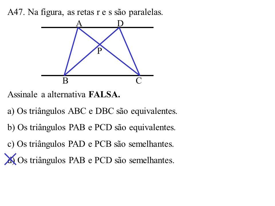 A46. Dois lados de um triângulo ABC medem AB = 4 e AC = 6. Assinale a alternativa FALSA. a) A maior área possível do triângulo é 12. b) Se = 30º ou
