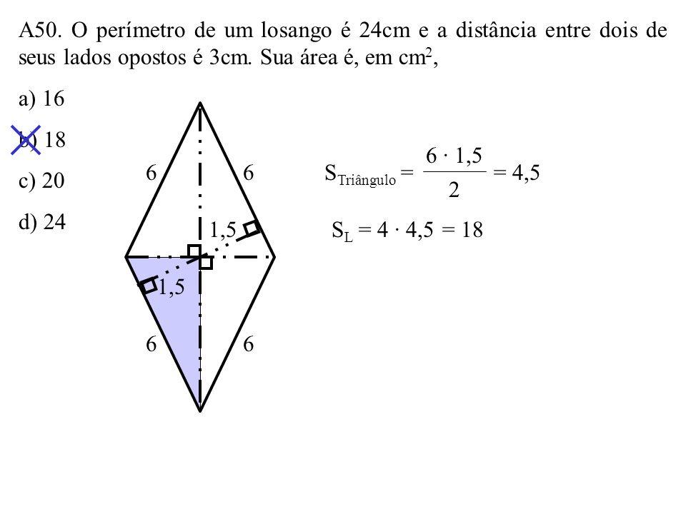 A49. As bases de um trapézio isósceles circunscrito a um círculo medem 4 e 6. Sua área é: a) 10 6 b) 20 6 c) 20 3 d) 30 3 422 633 1 h 2 3 h 2 + 1 = 25