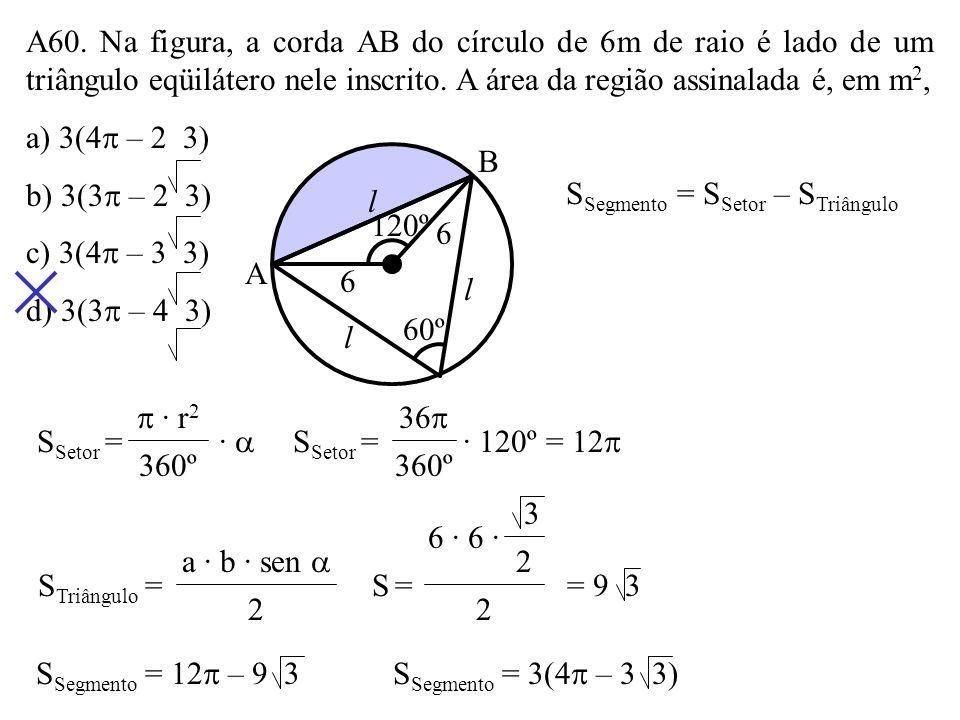 A59. Dobrando-se o raio de um círculo, seu perímetro e a área do disco correspondente ficam multiplicados, respectivamente, por: a) 2 e 4 b) 4 e 4 c)