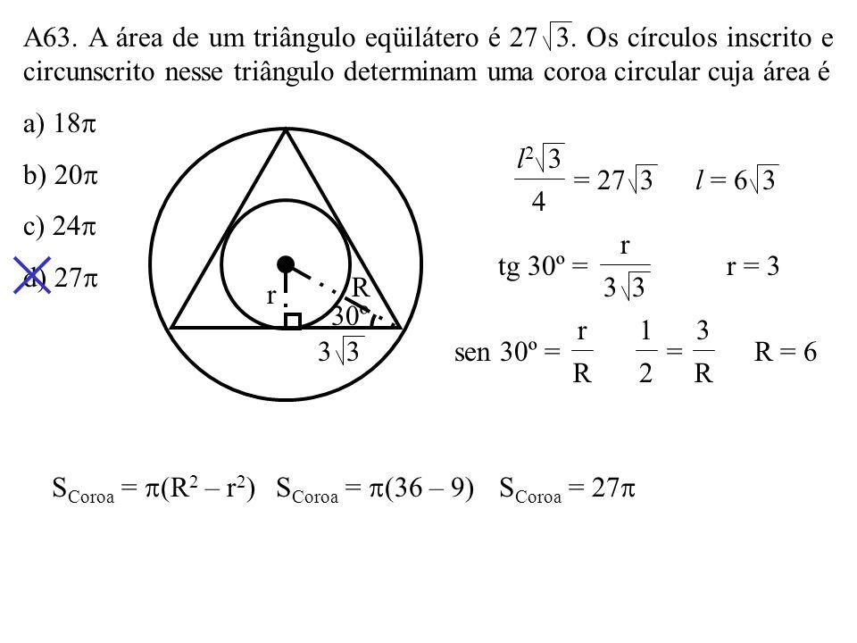 A62. Os dois círculos da figura são concêntricos. O segmento AB mede 6cm. Ele é corda do círculo maior e tangente ao menor. A área da coroa circular d