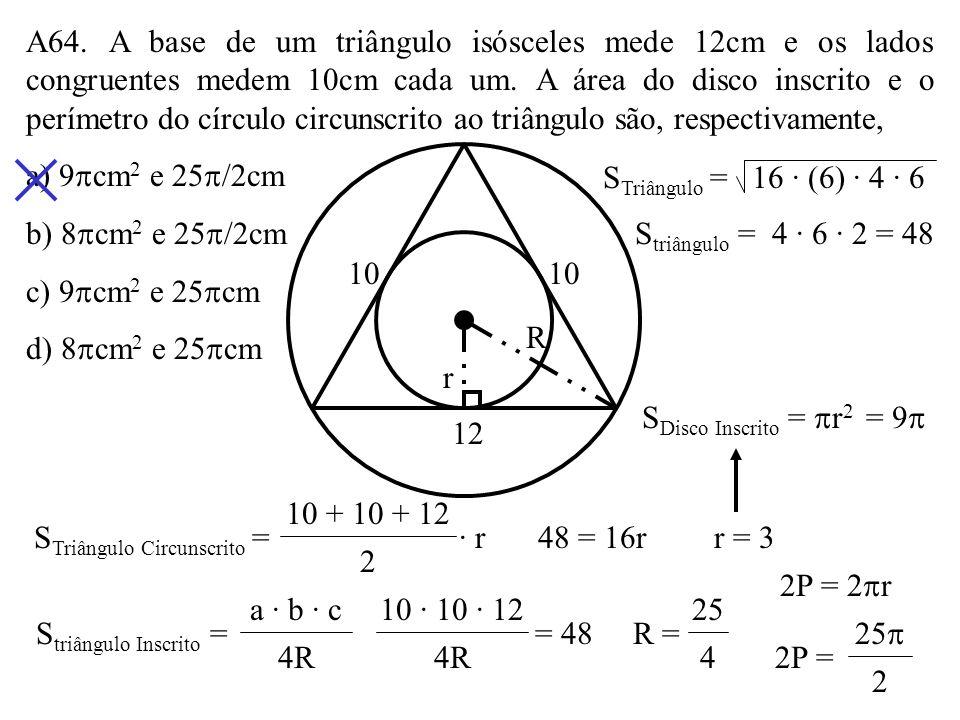 A63. A área de um triângulo eqüilátero é 27 3. Os círculos inscrito e circunscrito nesse triângulo determinam uma coroa circular cuja área é a) 18 b)