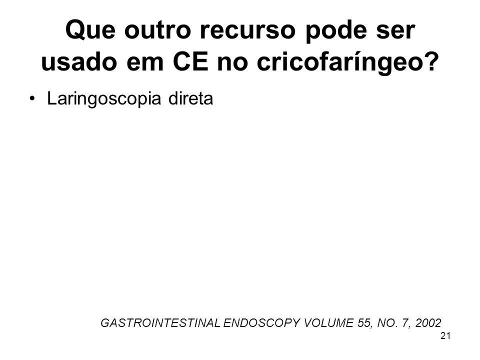 Que outro recurso pode ser usado em CE no cricofaríngeo? Laringoscopia direta GASTROINTESTINAL ENDOSCOPY VOLUME 55, NO. 7, 2002 21