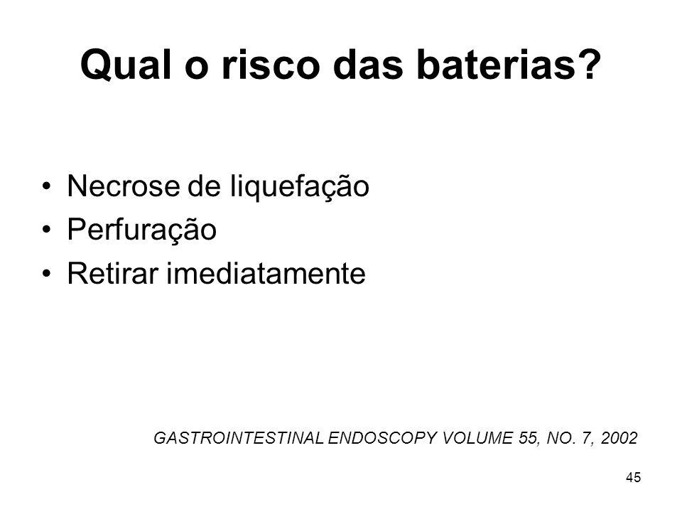 Qual o risco das baterias? Necrose de liquefação Perfuração Retirar imediatamente GASTROINTESTINAL ENDOSCOPY VOLUME 55, NO. 7, 2002 45