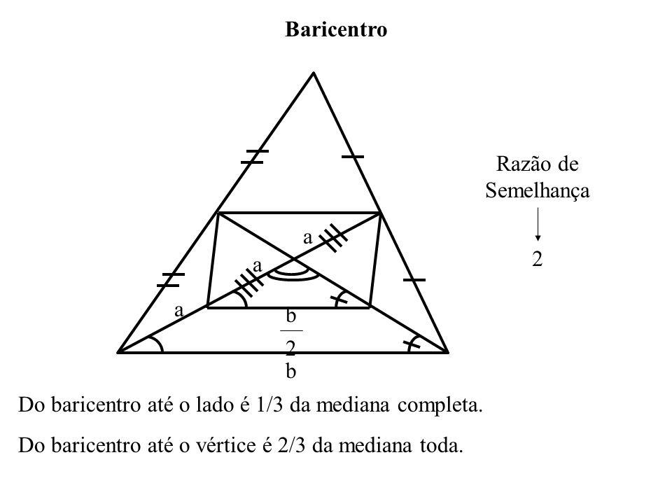 Baricentro Do baricentro até o lado é 1/3 da mediana completa.