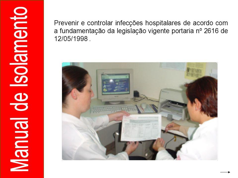 Prevenir e controlar infecções hospitalares de acordo com a fundamentação da legislação vigente portaria nº 2616 de 12/05/1998.