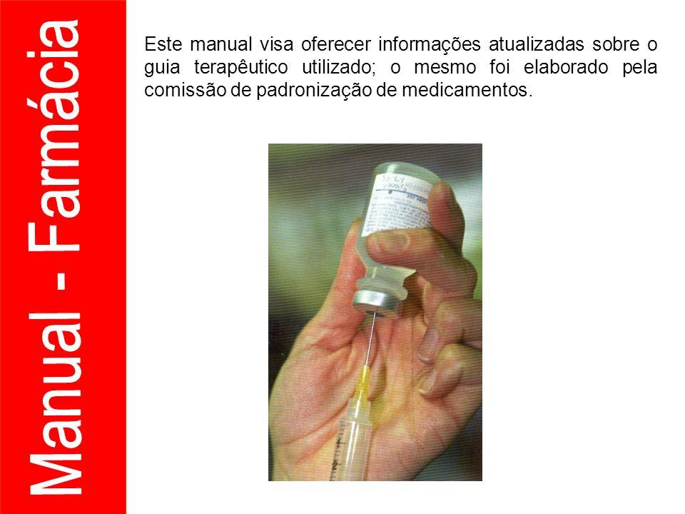 Este manual visa oferecer informações atualizadas sobre o guia terapêutico utilizado; o mesmo foi elaborado pela comissão de padronização de medicamen