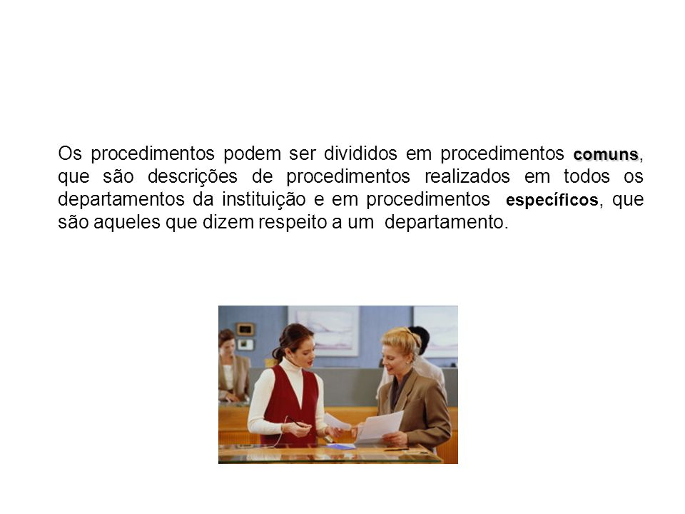 comuns Os procedimentos podem ser divididos em procedimentos comuns, que são descrições de procedimentos realizados em todos os departamentos da insti